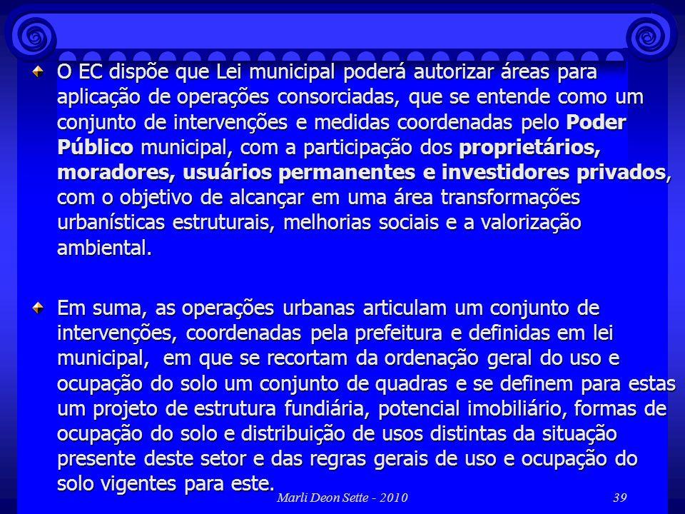 Marli Deon Sette - 201039 O EC dispõe que Lei municipal poderá autorizar áreas para aplicação de operações consorciadas, que se entende como um conjun