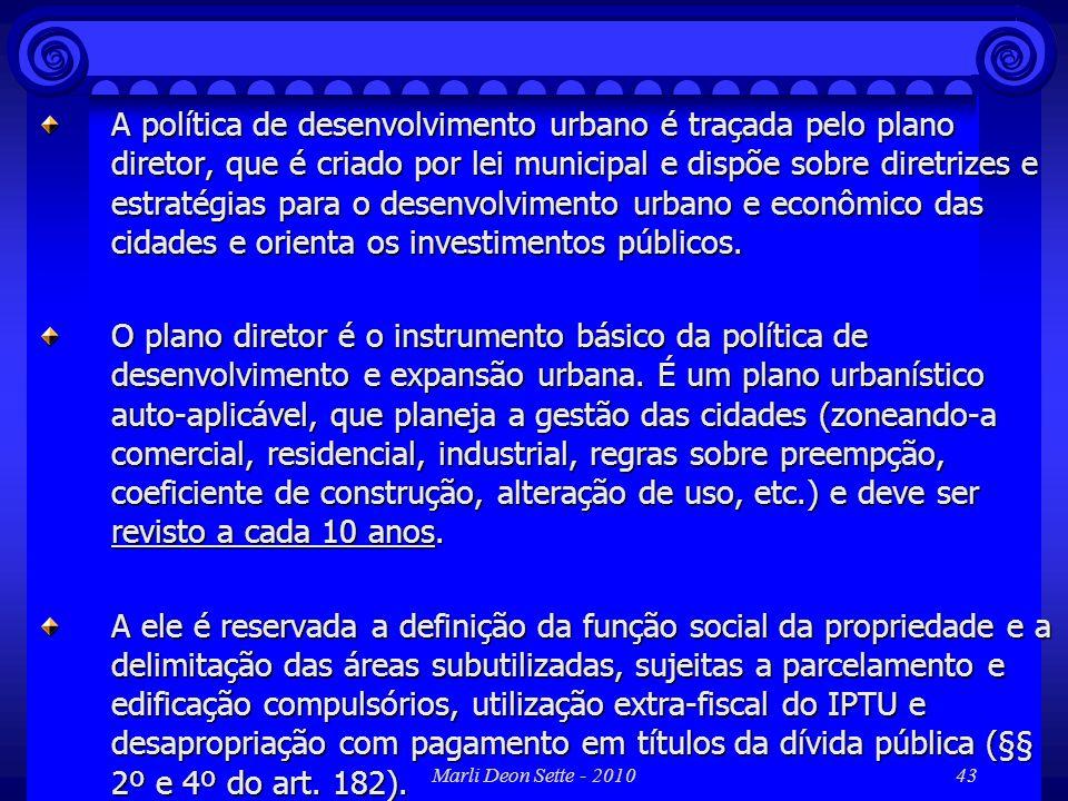 Marli Deon Sette - 201043 A política de desenvolvimento urbano é traçada pelo plano diretor, que é criado por lei municipal e dispõe sobre diretrizes