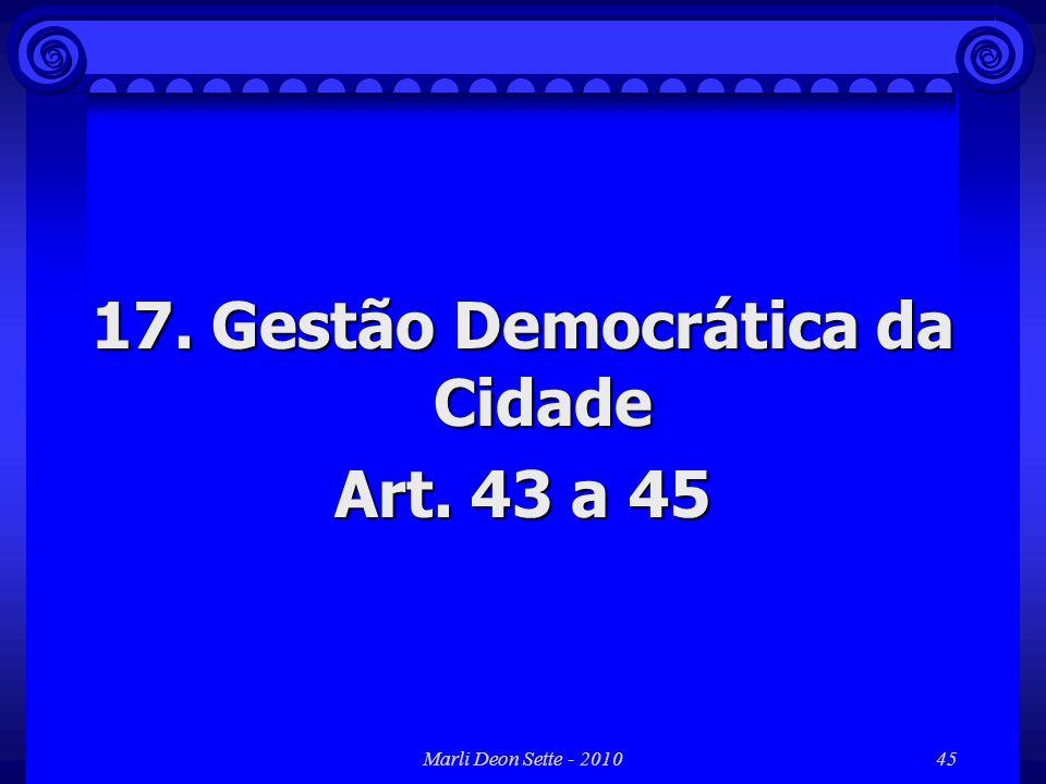 Marli Deon Sette - 201045 17. Gestão Democrática da Cidade Art. 43 a 45
