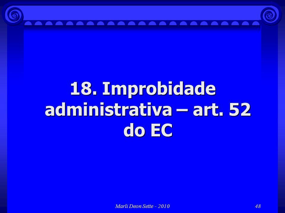 Marli Deon Sette - 201048 18. Improbidade administrativa – art. 52 do EC