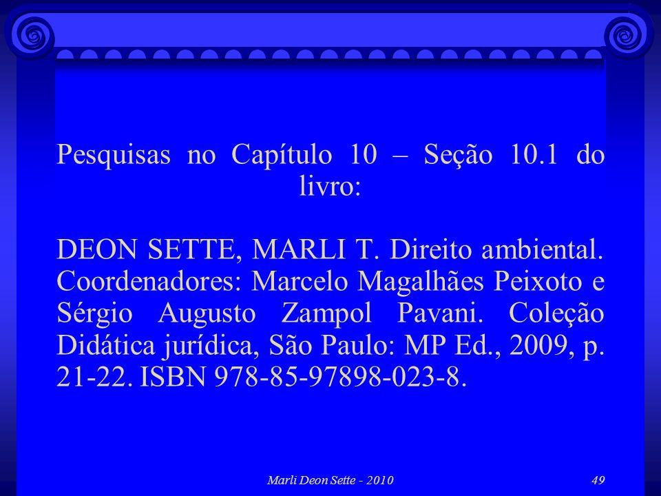 Marli Deon Sette - 201049 Pesquisas no Capítulo 10 – Seção 10.1 do livro: DEON SETTE, MARLI T. Direito ambiental. Coordenadores: Marcelo Magalhães Pei