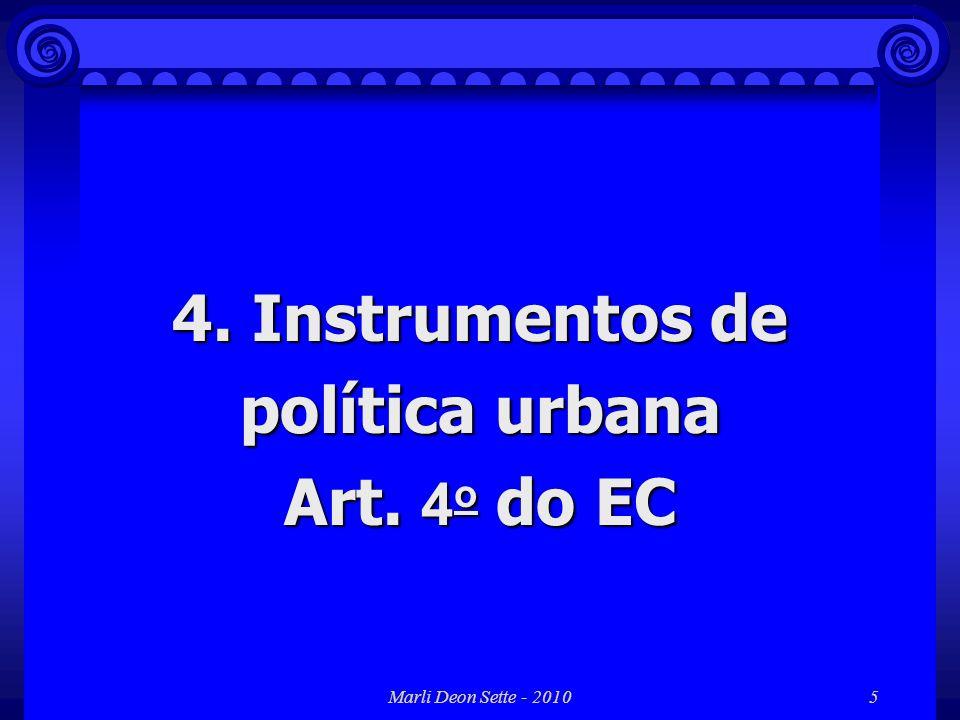Marli Deon Sette - 20105 4. Instrumentos de política urbana Art. 4 o do EC