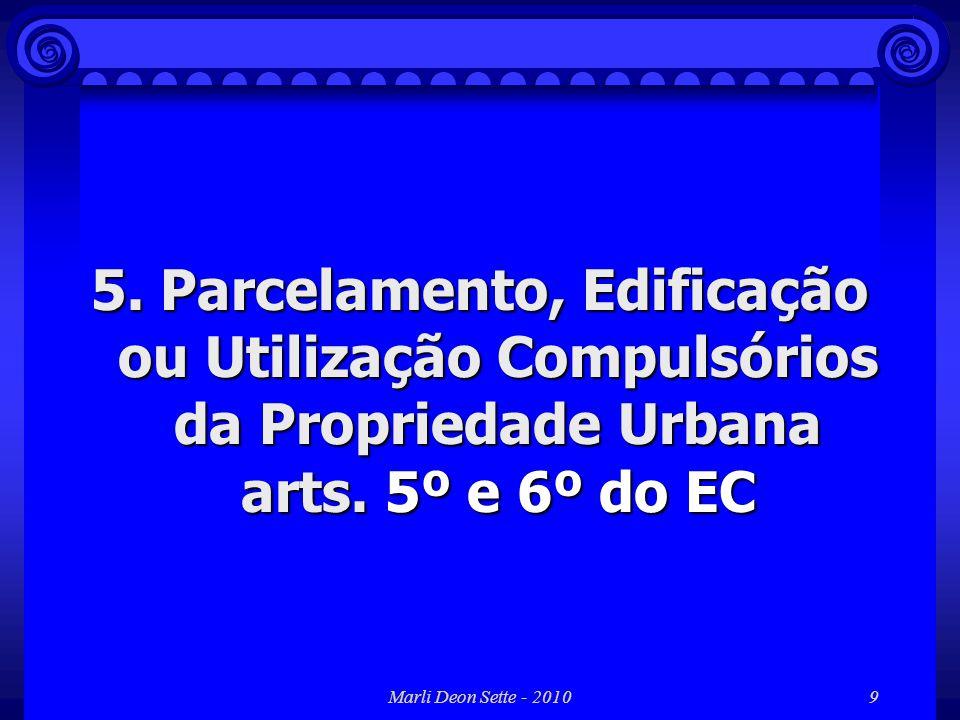 Marli Deon Sette - 20109 5. Parcelamento, Edificação ou Utilização Compulsórios da Propriedade Urbana arts. 5º e 6º do EC