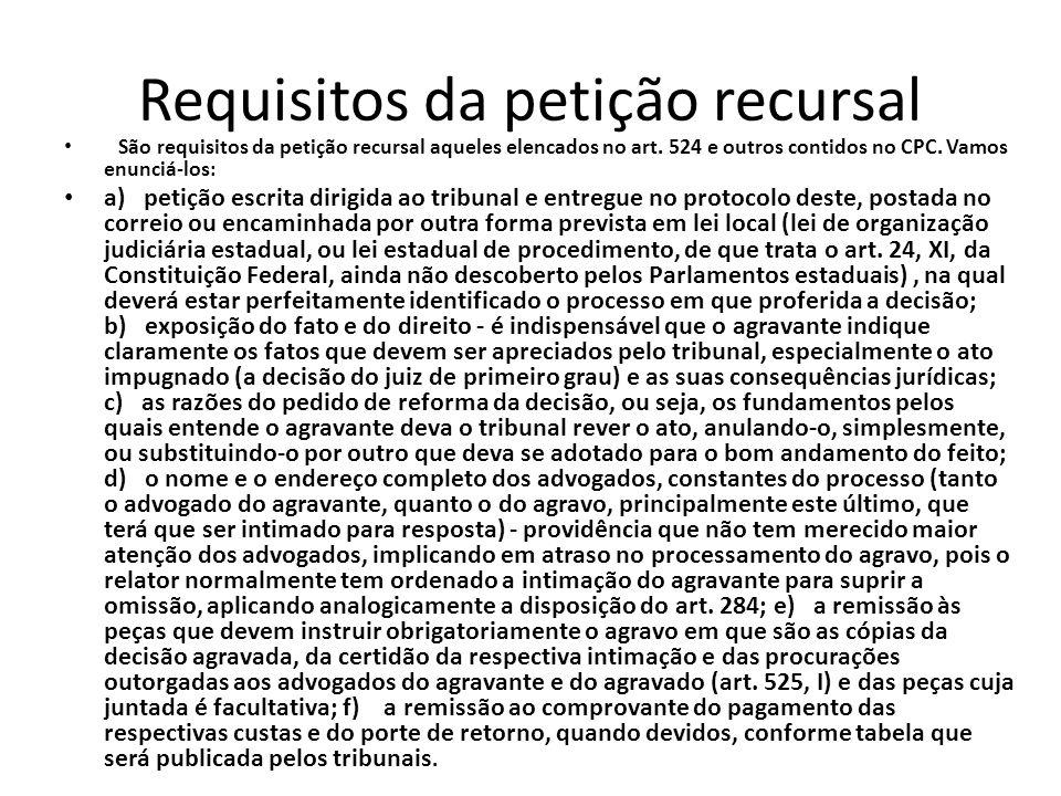 Requisitos da petição recursal São requisitos da petição recursal aqueles elencados no art. 524 e outros contidos no CPC. Vamos enunciá-los: a) petiçã