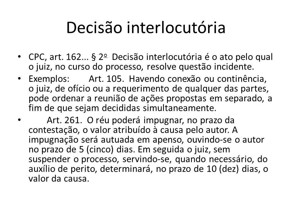 Decisão interlocutória CPC, art. 162... § 2 o Decisão interlocutória é o ato pelo qual o juiz, no curso do processo, resolve questão incidente. Exempl
