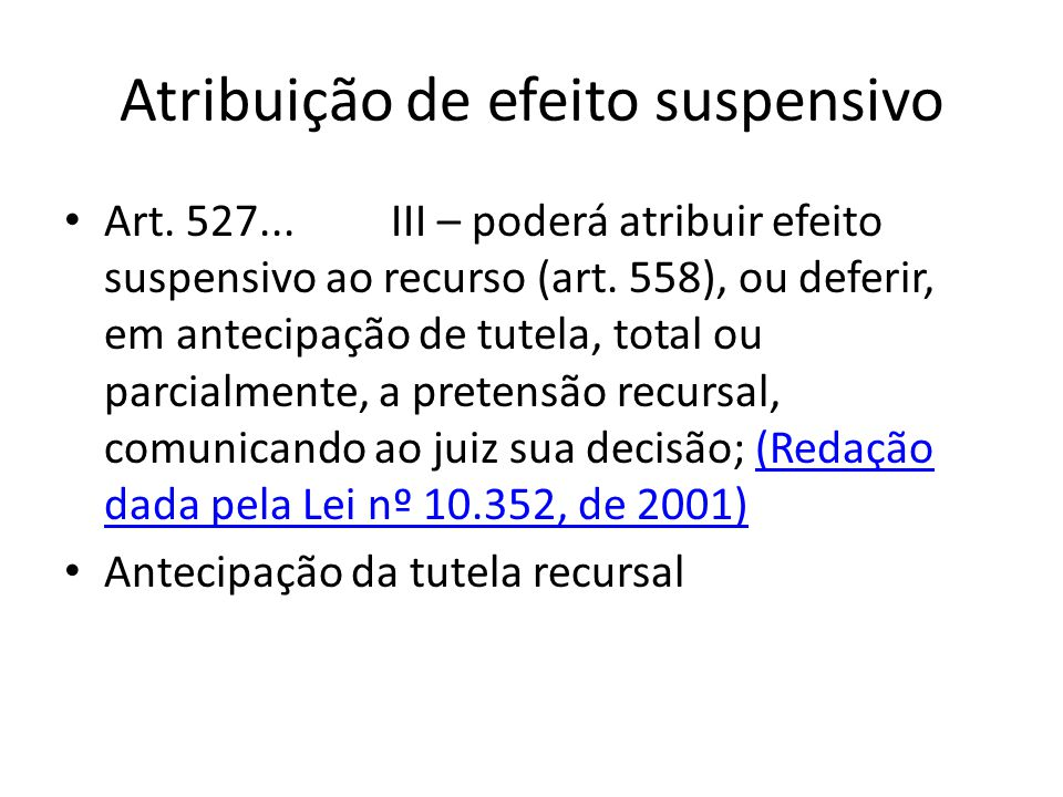 Atribuição de efeito suspensivo Art. 527... III – poderá atribuir efeito suspensivo ao recurso (art. 558), ou deferir, em antecipação de tutela, total