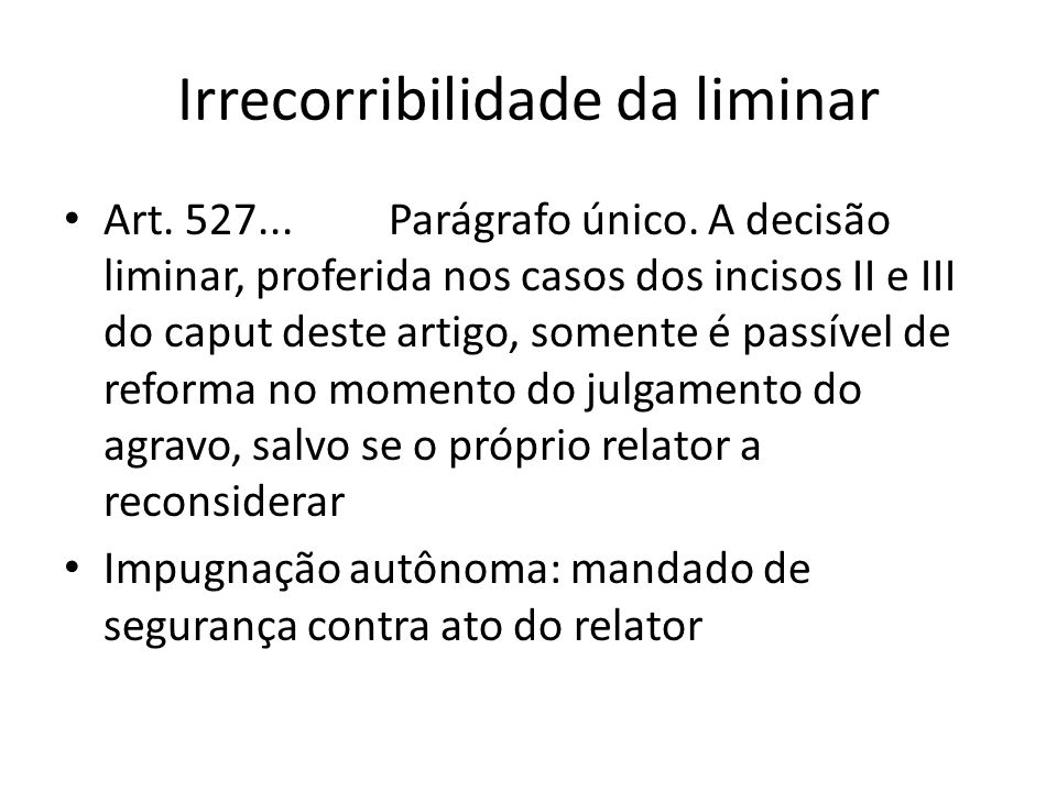 Irrecorribilidade da liminar Art. 527... Parágrafo único. A decisão liminar, proferida nos casos dos incisos II e III do caput deste artigo, somente é