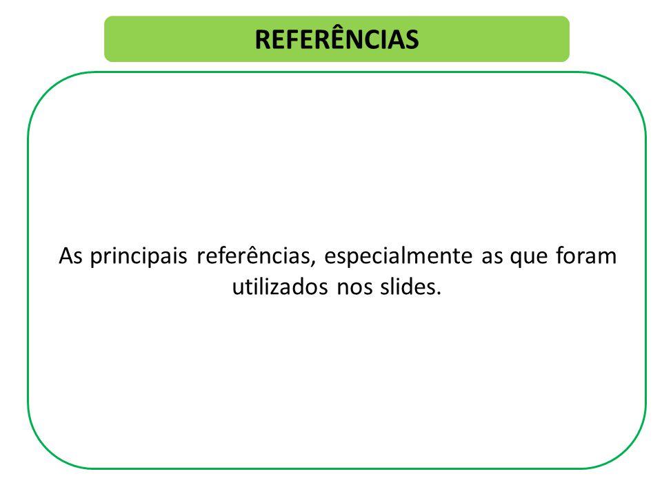 REFERÊNCIAS As principais referências, especialmente as que foram utilizados nos slides.