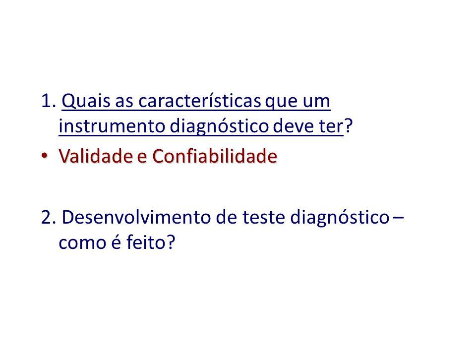 1. Quais as características que um instrumento diagnóstico deve ter? Validade e Confiabilidade Validade e Confiabilidade 2. Desenvolvimento de teste d