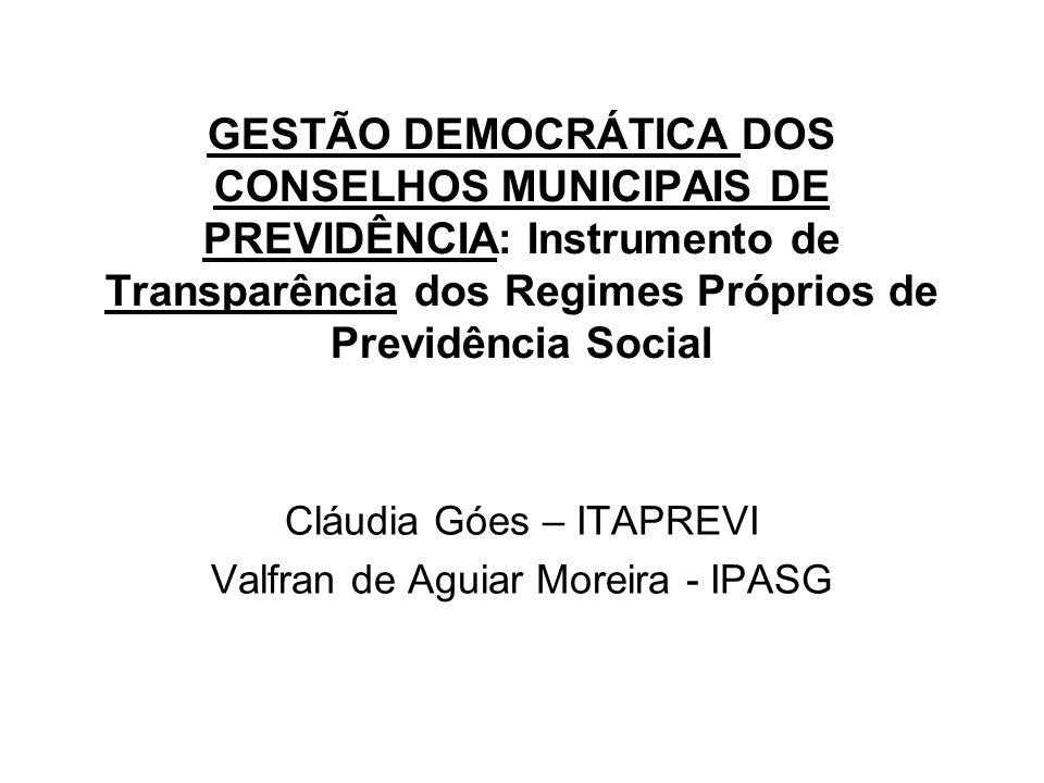 GESTÃO DEMOCRÁTICA DOS CONSELHOS MUNICIPAIS DE PREVIDÊNCIA: Instrumento de Transparência dos Regimes Próprios de Previdência Social Cláudia Góes – ITA