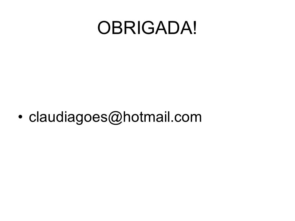 OBRIGADA! claudiagoes@hotmail.com
