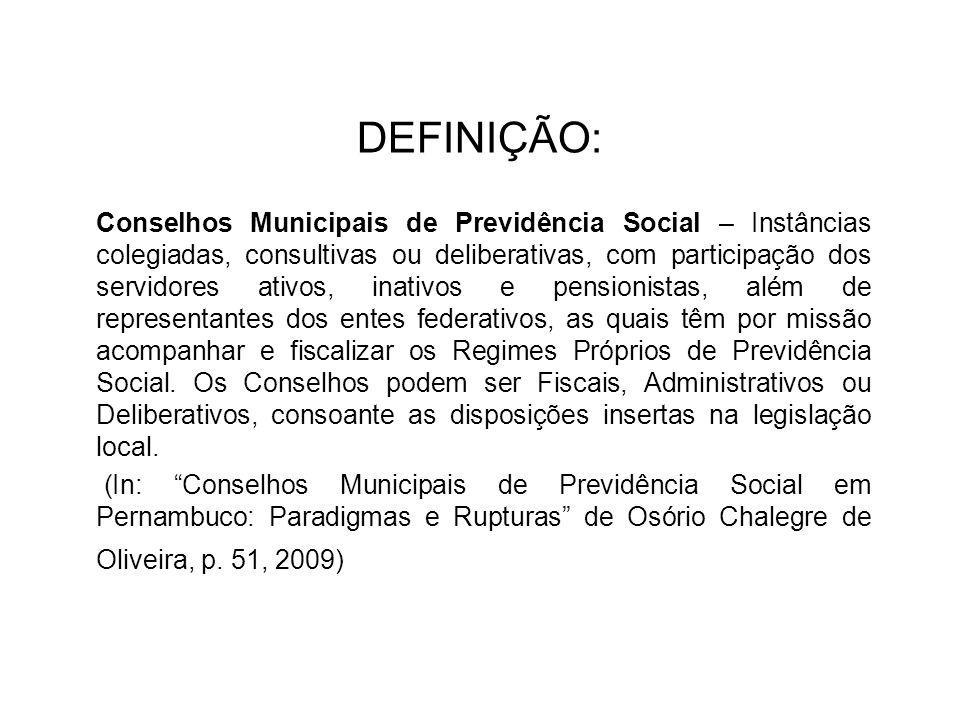 DEFINIÇÃO: Conselhos Municipais de Previdência Social – Instâncias colegiadas, consultivas ou deliberativas, com participação dos servidores ativos, i