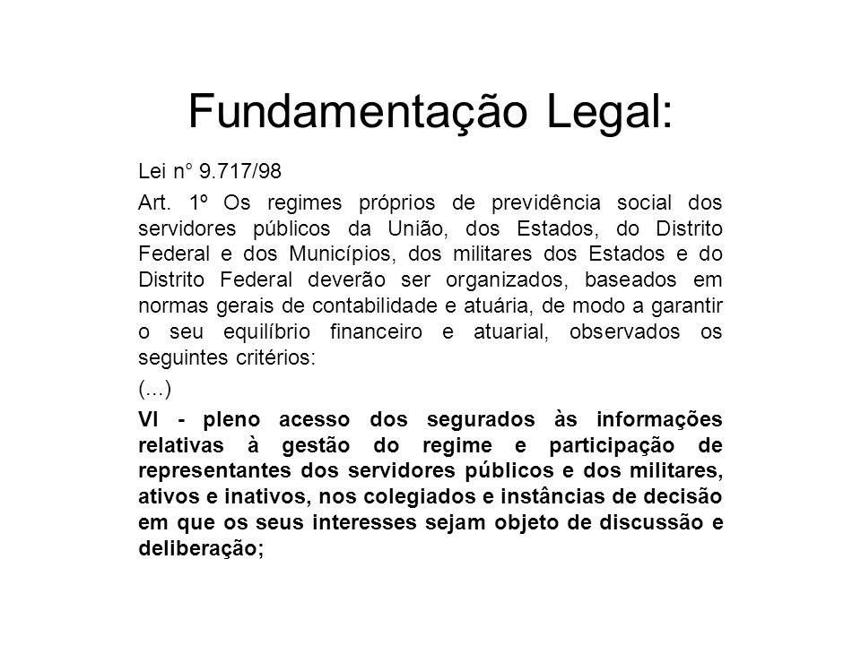 Fundamentação Legal: Lei n° 9.717/98 Art. 1º Os regimes próprios de previdência social dos servidores públicos da União, dos Estados, do Distrito Fede