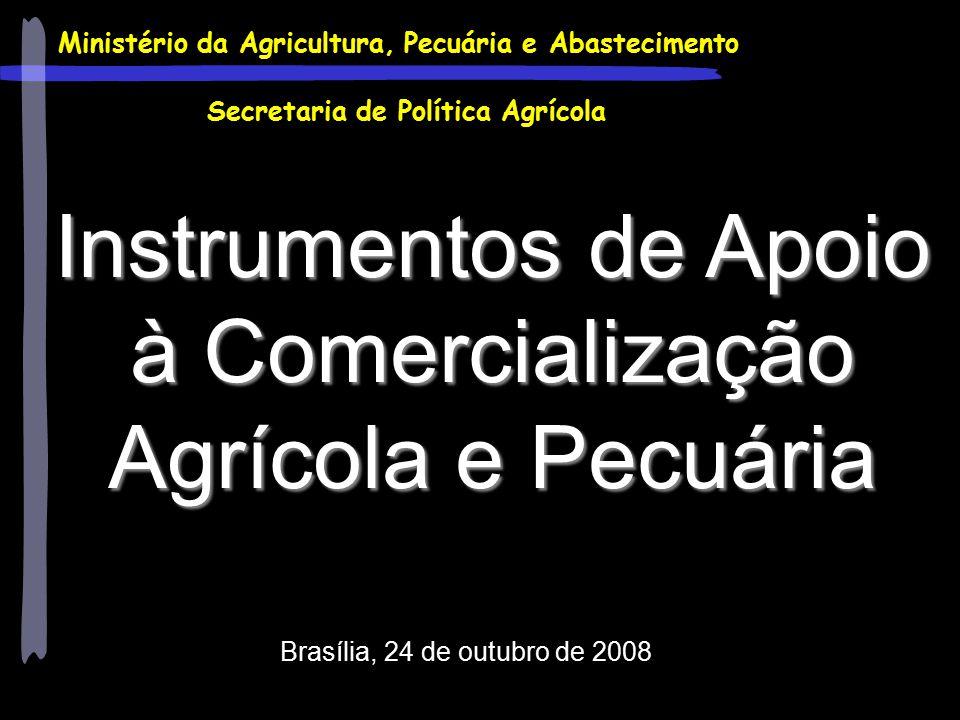 Ministério da Agricultura, Pecuária e Abastecimento Secretaria de Política Agrícola Instrumentos de Apoio à Comercialização Agrícola e Pecuária Brasíl