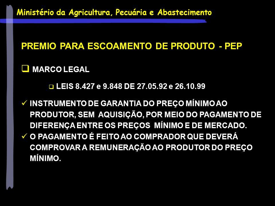 Ministério da Agricultura, Pecuária e Abastecimento PREMIO PARA ESCOAMENTO DE PRODUTO - PEP  MARCO LEGAL  LEIS 8.427 e 9.848 DE 27.05.92 e 26.10.99