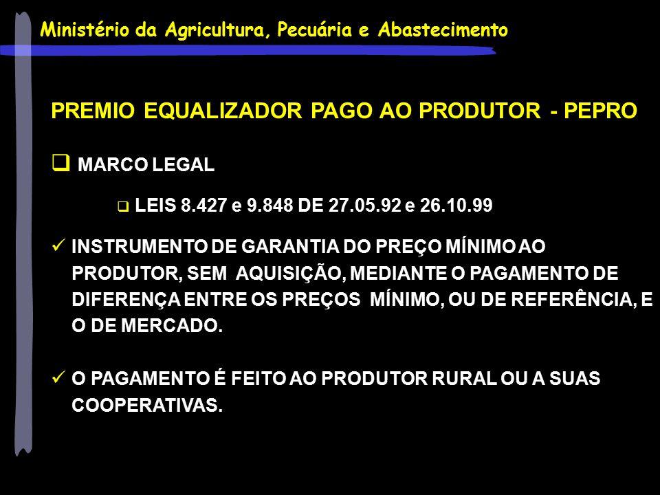 Ministério da Agricultura, Pecuária e Abastecimento PREMIO EQUALIZADOR PAGO AO PRODUTOR - PEPRO  MARCO LEGAL  LEIS 8.427 e 9.848 DE 27.05.92 e 26.10