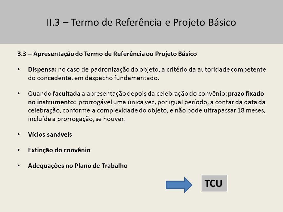 II.3 – Termo de Referência e Projeto Básico 3.4 – Jurisprudência do TCU no âmbito do Sistema S Determinação para que, quando da elaboração de termos de referência, inclua os elementos capazes de propiciar a avaliação do custo pela Administração, em especial o orçamento detalhado, os custos unitários de bens e serviços e o valor estimado em planilhas de acordo com o preço de mercado (Acórdão nº 5.988/2010-2ª Câmara).