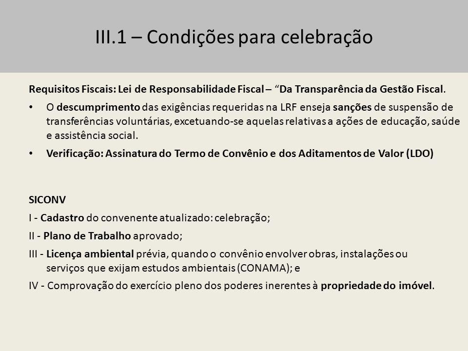 III.2 – Cláusula suspensiva Previsão de condição a ser cumprida pelo convenente, prevista em cláusula no Termo de Convênio ou Contrato de Repasse; a celebração pactuada não tem efeito enquanto não for implementada a condição.