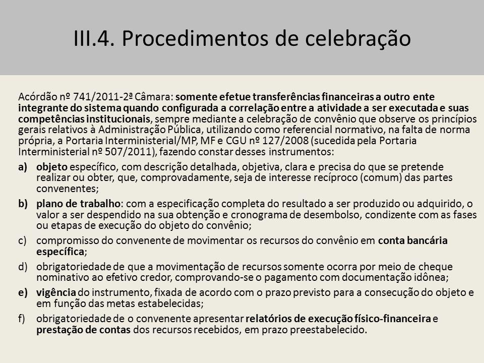 III.5 - Alterações Termo Aditivo: mediante proposta, devidamente formalizada e justificada, apresentada, no mínimo, 30 dias antes do término de sua vigência ou no prazo nele estipulado, vedada a alteração do objeto aprovado.