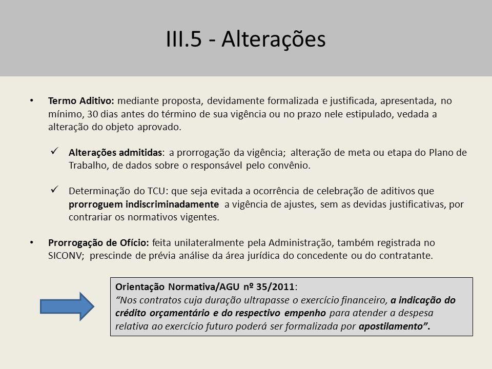 III.5 - Alterações Termo Aditivo: mediante proposta, devidamente formalizada e justificada, apresentada, no mínimo, 30 dias antes do término de sua vi