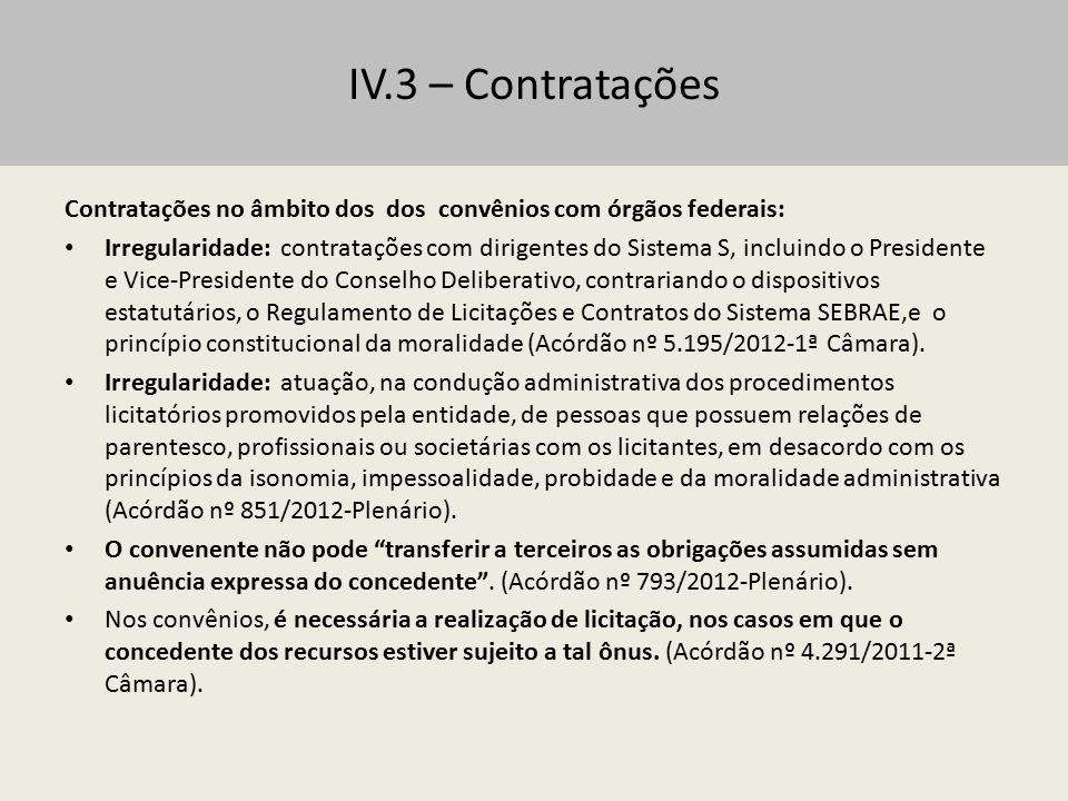 IV.3 – Contratações Contratações no âmbito dos dos convênios com órgãos federais: Irregularidade: contratações com dirigentes do Sistema S, incluindo