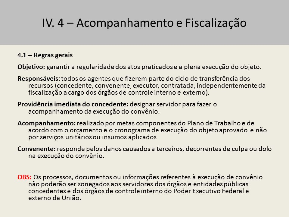 IV. 4 – Acompanhamento e Fiscalização 4.1 – Regras gerais Objetivo: garantir a regularidade dos atos praticados e a plena execução do objeto. Responsá