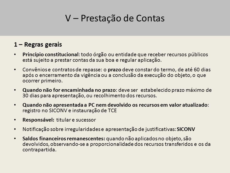 V – Prestação de Contas 2 – Documentos requeridos: I - Relatório de Cumprimento do Objeto; II - Notas e comprovantes fiscais, quanto aos seguintes aspectos: data do documento, compatibilidade entre o emissor e os pagamentos registrados no SICONV, valor, aposição de dados do convenente, programa e número do convênio; III - Relatório de prestação de contas aprovado e registrado no SICONV pelo convenente; IV - declaração de realização dos objetivos a que se propunha o instrumento; V - relação de bens adquiridos, produzidos ou construídos, quando for o caso; VI - a relação de treinados ou capacitados, quando for o caso; VII - a relação dos serviços prestados, quando for o caso; VIII - comprovante de recolhimento do saldo de recursos, quando houver; e IX - termo de compromisso por meio do qual o convenente será obrigado a manter os documentos relacionados ao convênio pelo prazo de 10 (dez) anos, contados da data de aprovação da prestação de contas.