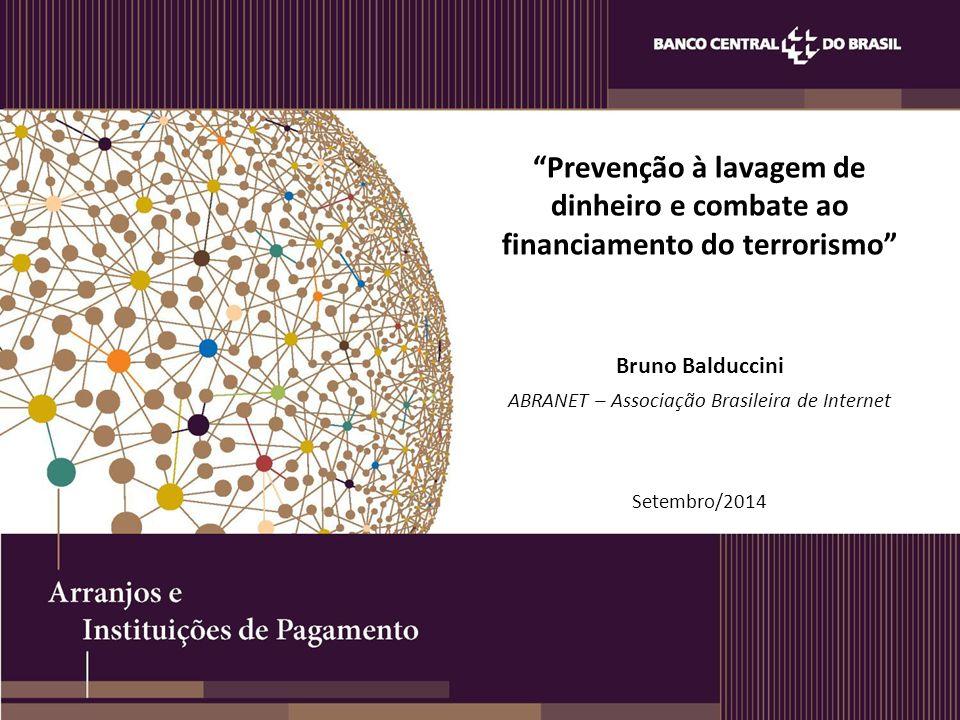 """""""Prevenção à lavagem de dinheiro e combate ao financiamento do terrorismo"""" Bruno Balduccini ABRANET – Associação Brasileira de Internet Setembro/2014"""