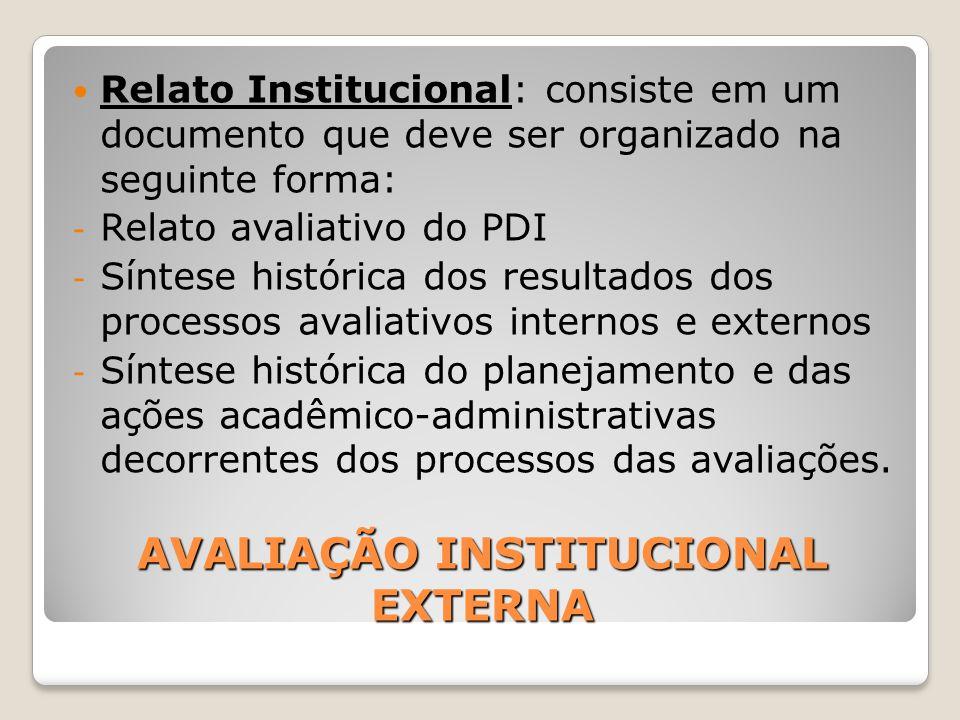 AVALIAÇÃO INSTITUCIONAL EXTERNA Relato Institucional: consiste em um documento que deve ser organizado na seguinte forma: - Relato avaliativo do PDI -
