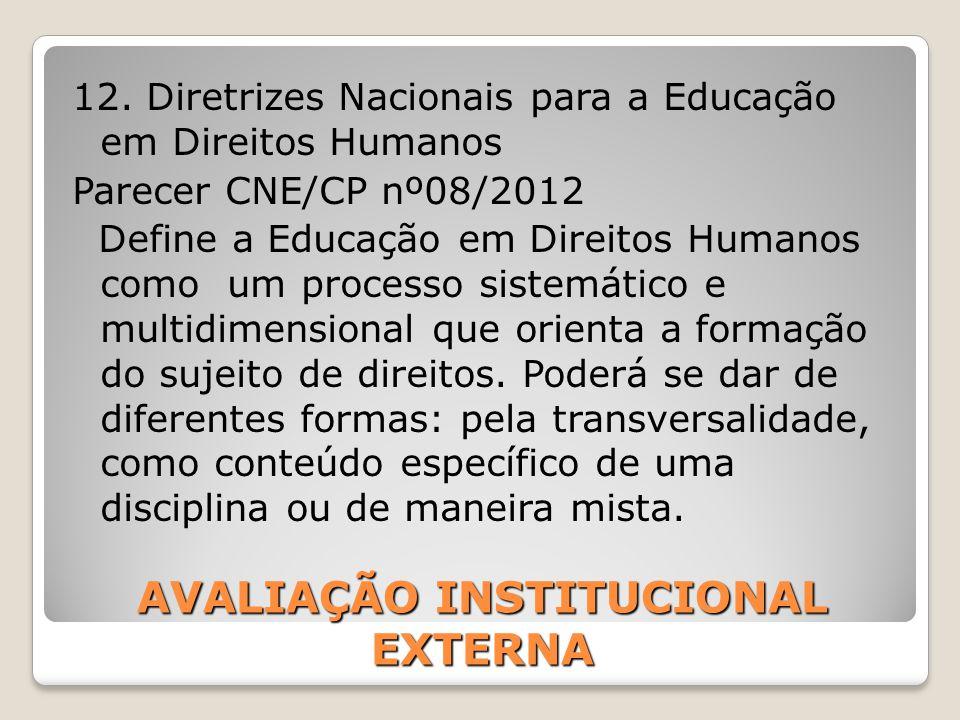 AVALIAÇÃO INSTITUCIONAL EXTERNA 12. Diretrizes Nacionais para a Educação em Direitos Humanos Parecer CNE/CP nº08/2012 Define a Educação em Direitos Hu