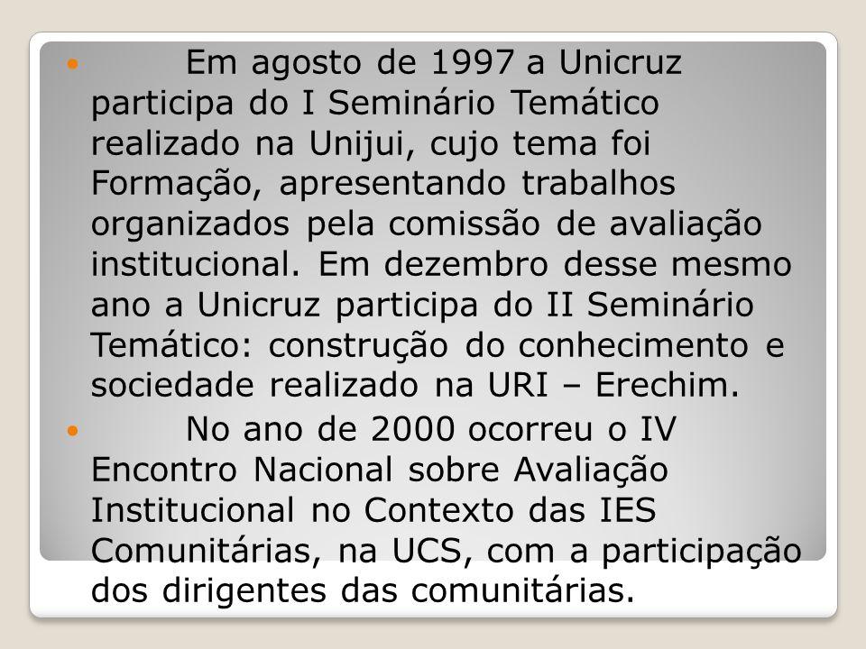 Em agosto de 1997 a Unicruz participa do I Seminário Temático realizado na Unijui, cujo tema foi Formação, apresentando trabalhos organizados pela com