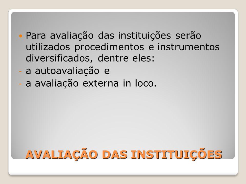 AVALIAÇÃO DAS INSTITUIÇÕES Para avaliação das instituições serão utilizados procedimentos e instrumentos diversificados, dentre eles: - a autoavaliaçã