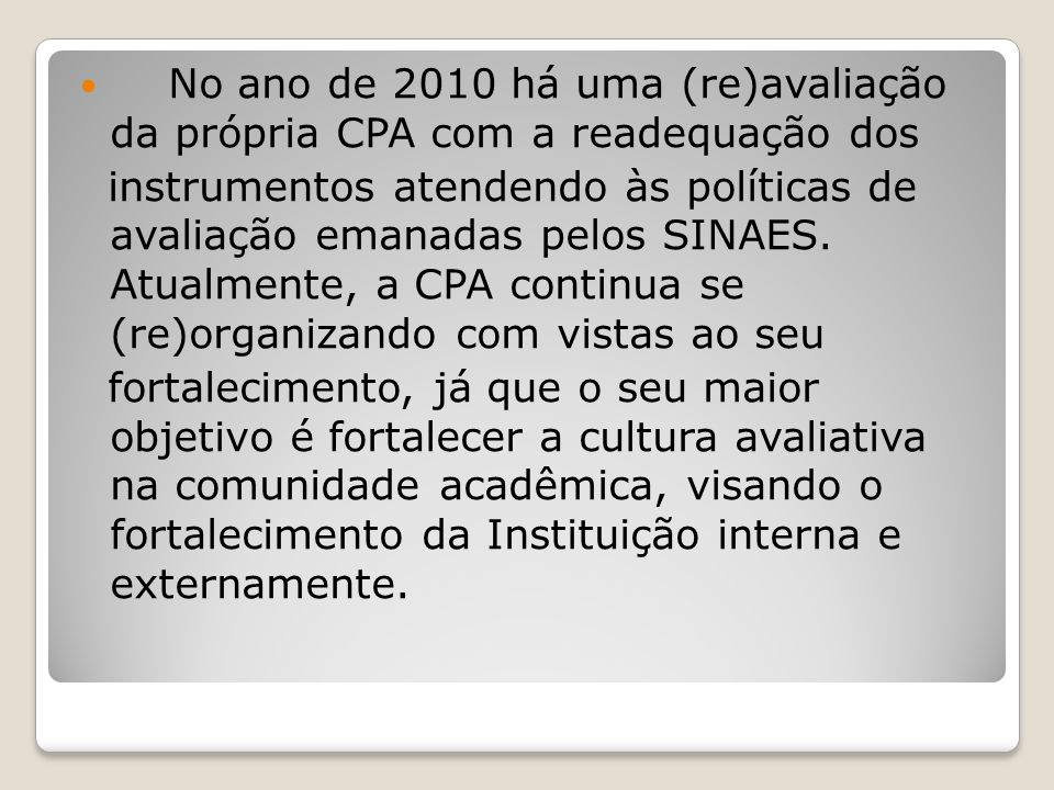 No ano de 2010 há uma (re)avaliação da própria CPA com a readequação dos instrumentos atendendo às políticas de avaliação emanadas pelos SINAES. Atual