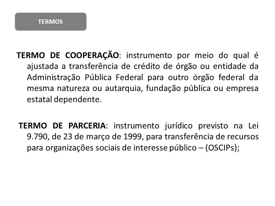 TERMO DE COOPERAÇÃO: instrumento por meio do qual é ajustada a transferência de crédito de órgão ou entidade da Administração Pública Federal para out