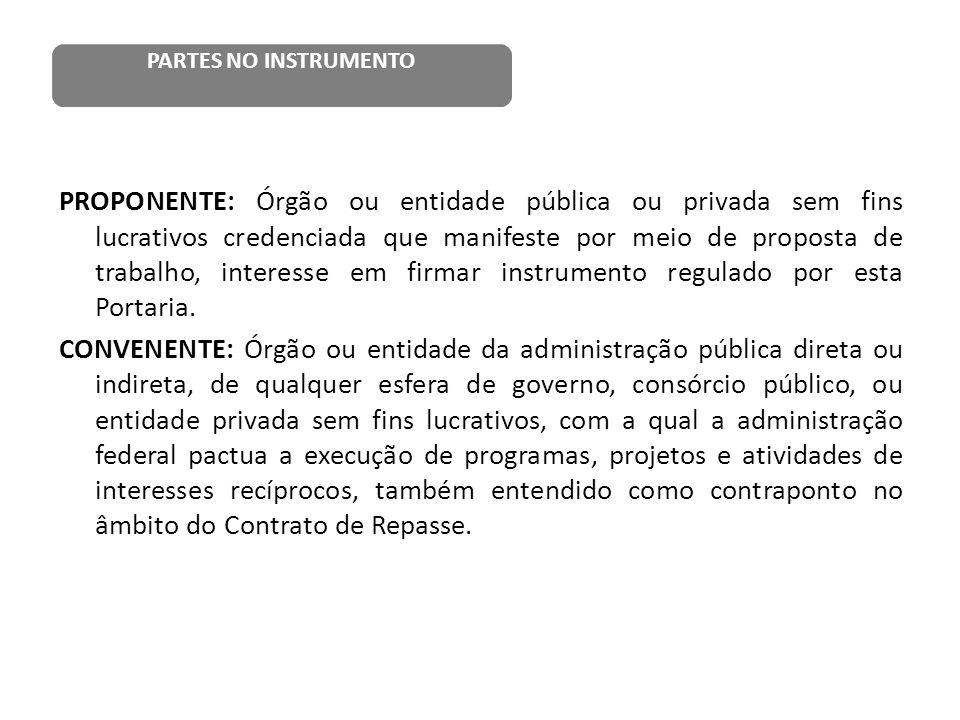 PROPONENTE: Órgão ou entidade pública ou privada sem fins lucrativos credenciada que manifeste por meio de proposta de trabalho, interesse em firmar i