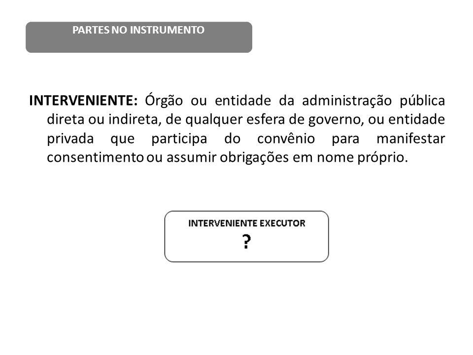 INTERVENIENTE: Órgão ou entidade da administração pública direta ou indireta, de qualquer esfera de governo, ou entidade privada que participa do conv