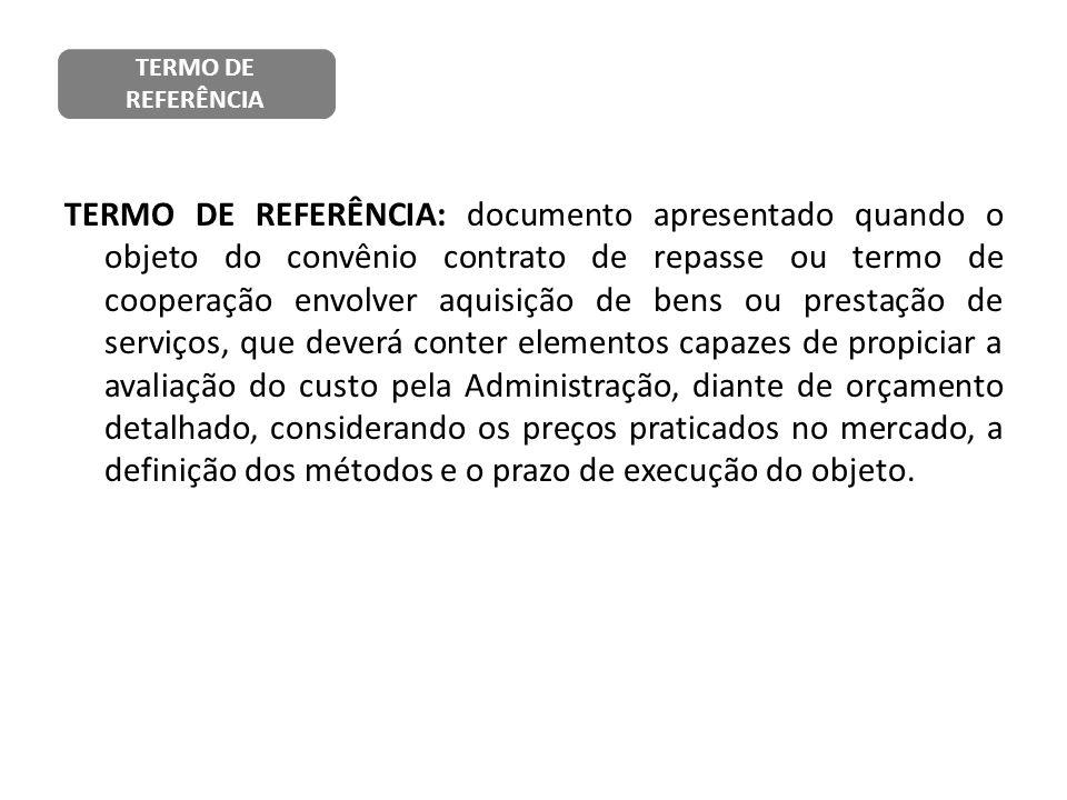 TERMO DE REFERÊNCIA: documento apresentado quando o objeto do convênio contrato de repasse ou termo de cooperação envolver aquisição de bens ou presta