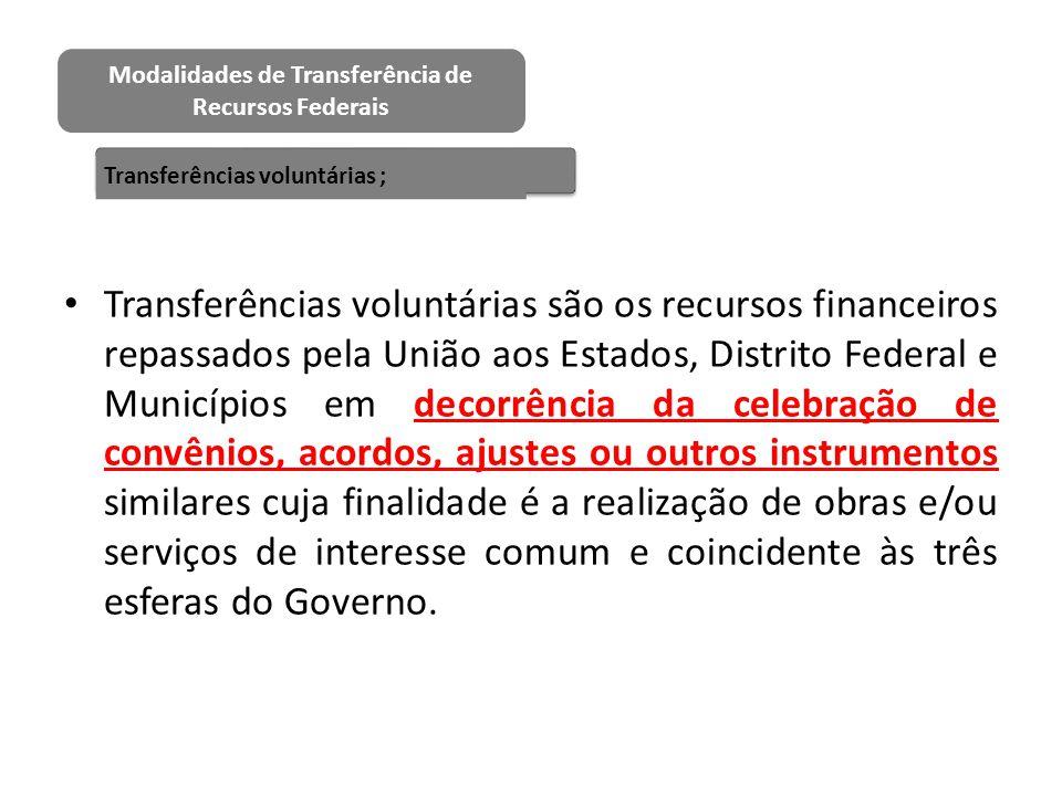 Transferências voluntárias são os recursos financeiros repassados pela União aos Estados, Distrito Federal e Municípios em decorrência da celebração d