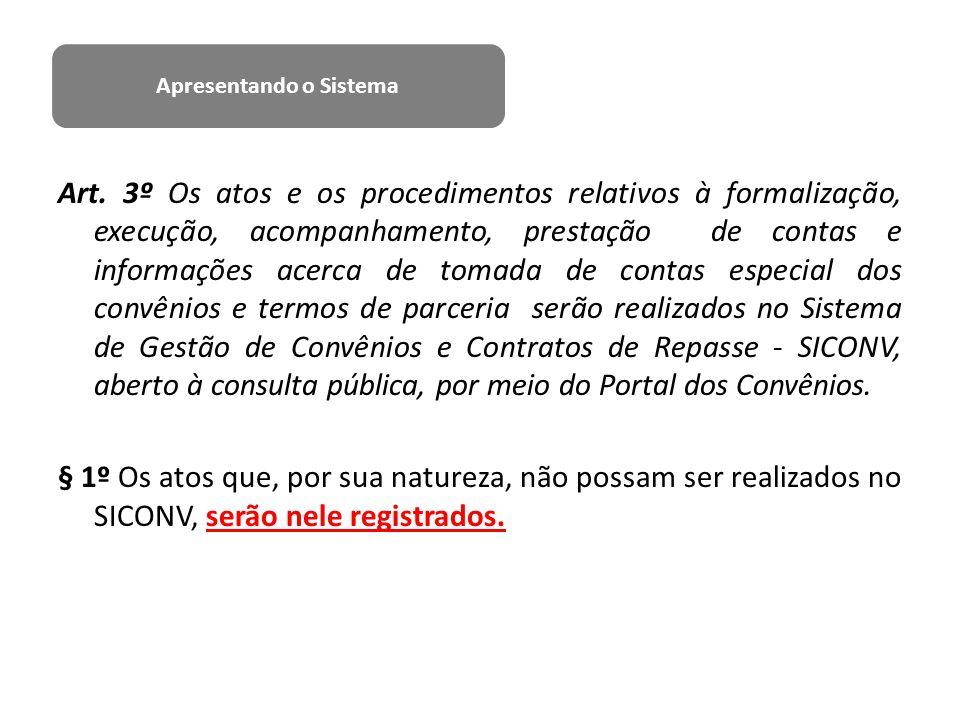 Art. 3º Os atos e os procedimentos relativos à formalização, execução, acompanhamento, prestação de contas e informações acerca de tomada de contas es