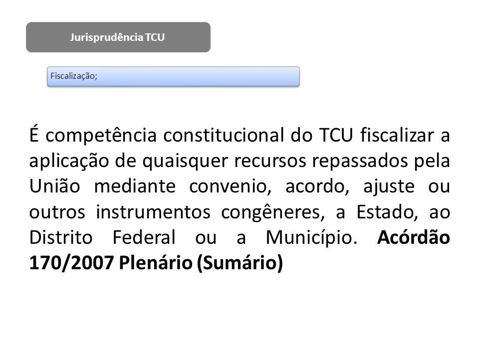 É competência constitucional do TCU fiscalizar a aplicação de quaisquer recursos repassados pela União mediante convenio, acordo, ajuste ou outros ins