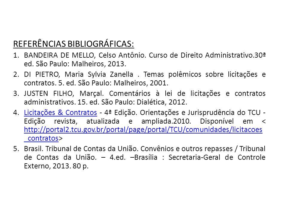 REFERÊNCIAS BIBLIOGRÁFICAS: 1.BANDEIRA DE MELLO, Celso Antônio. Curso de Direito Administrativo.30ª ed. São Paulo: Malheiros, 2013. 2.DI PIETRO, Maria