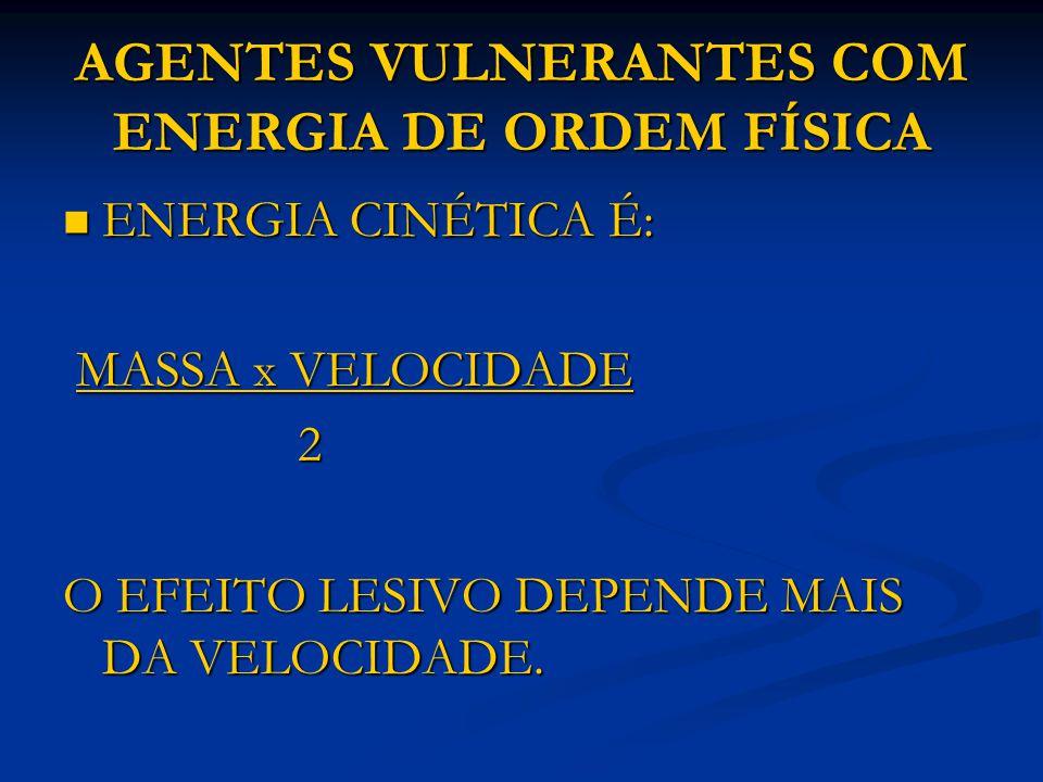 AGENTES VULNERANTES COM ENERGIA DE ORDEM FÍSICA ENERGIA CINÉTICA É: ENERGIA CINÉTICA É: MASSA x VELOCIDADE MASSA x VELOCIDADE 2 O EFEITO LESIVO DEPEND