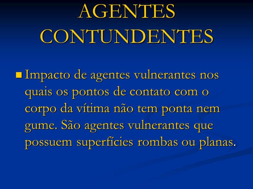 AGENTES CONTUNDENTES Impacto de agentes vulnerantes nos quais os pontos de contato com o corpo da vítima não tem ponta nem gume. São agentes vulnerant