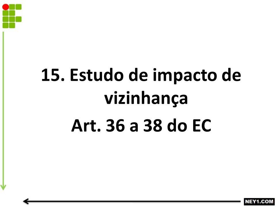 15. Estudo de impacto de vizinhança Art. 36 a 38 do EC