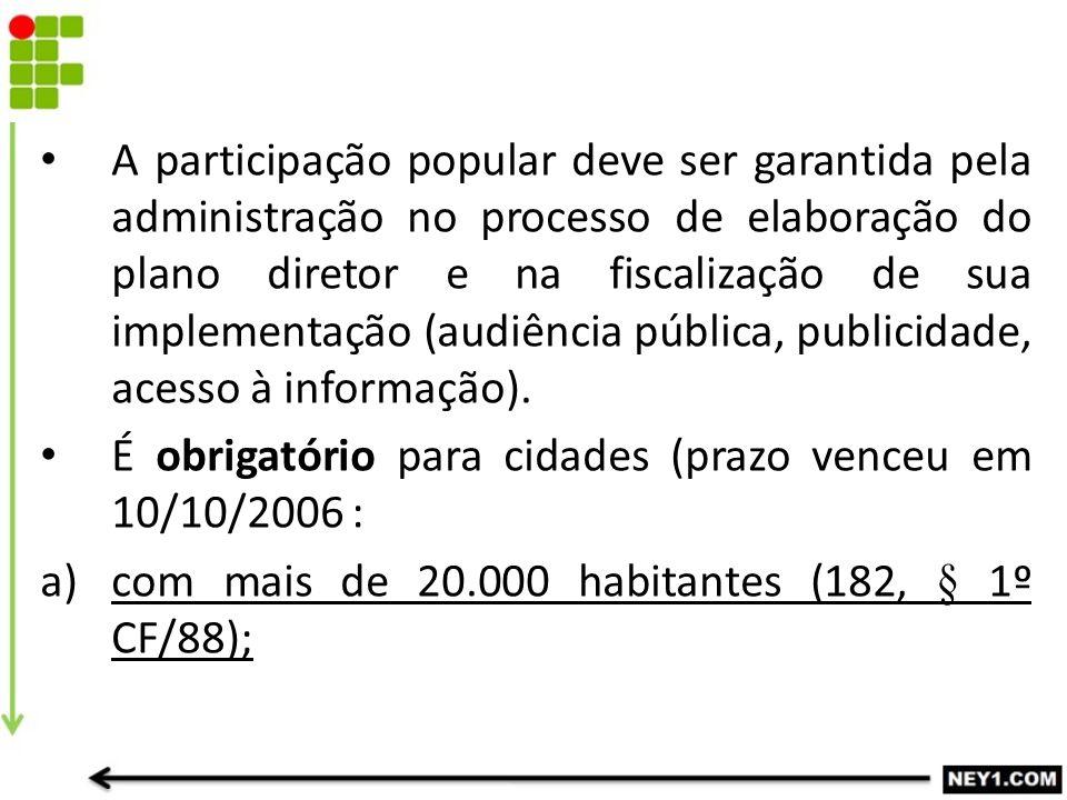 A participação popular deve ser garantida pela administração no processo de elaboração do plano diretor e na fiscalização de sua implementação (audiên