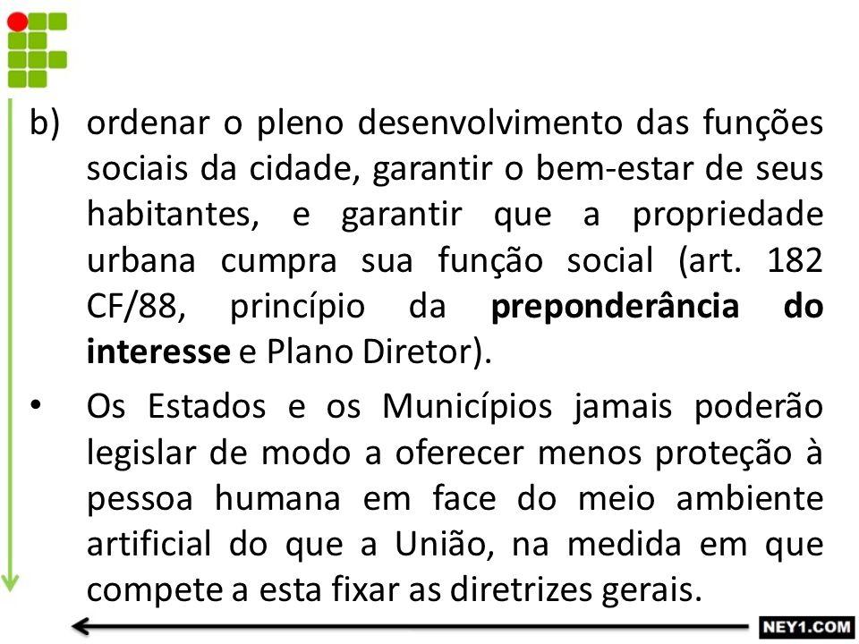b)ordenar o pleno desenvolvimento das funções sociais da cidade, garantir o bem-estar de seus habitantes, e garantir que a propriedade urbana cumpra s