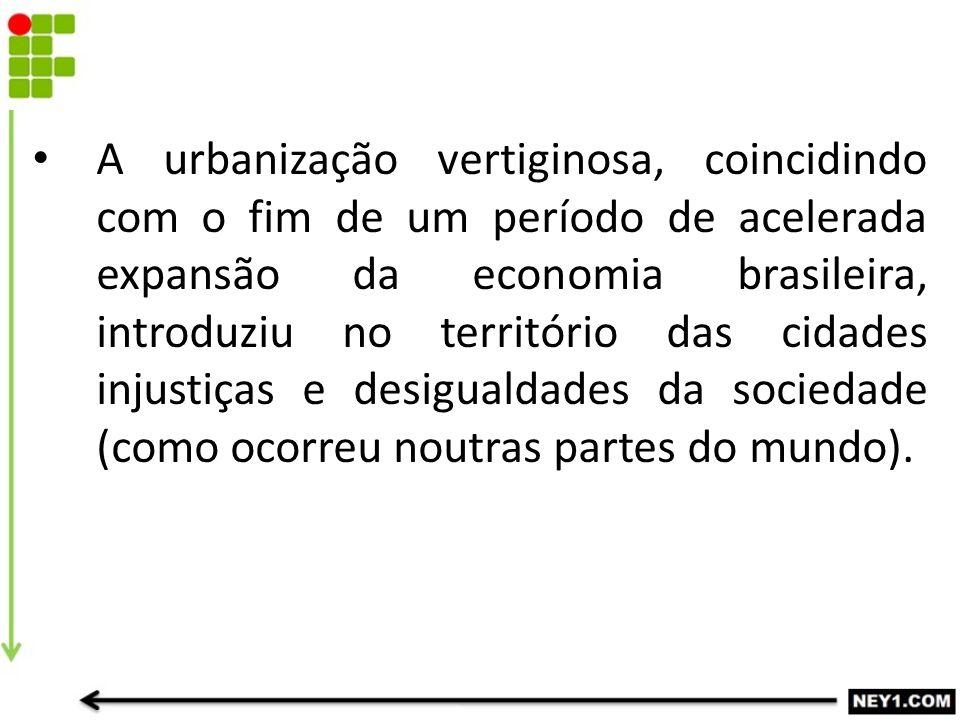 A urbanização vertiginosa, coincidindo com o fim de um período de acelerada expansão da economia brasileira, introduziu no território das cidades inju