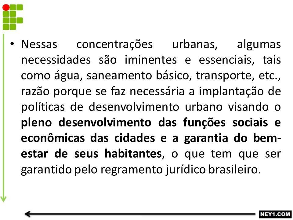 Nessas concentrações urbanas, algumas necessidades são iminentes e essenciais, tais como água, saneamento básico, transporte, etc., razão porque se fa