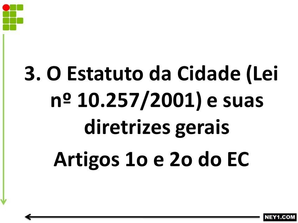 3. O Estatuto da Cidade (Lei nº 10.257/2001) e suas diretrizes gerais Artigos 1o e 2o do EC