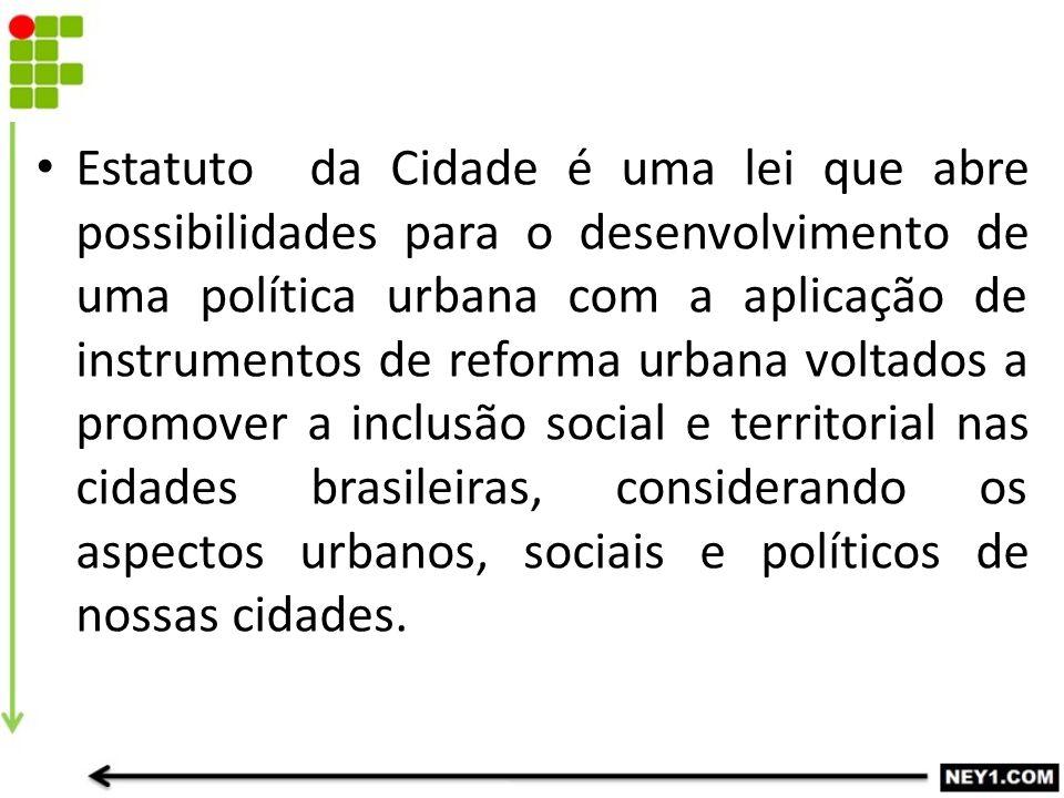 Estatuto da Cidade é uma lei que abre possibilidades para o desenvolvimento de uma política urbana com a aplicação de instrumentos de reforma urbana v
